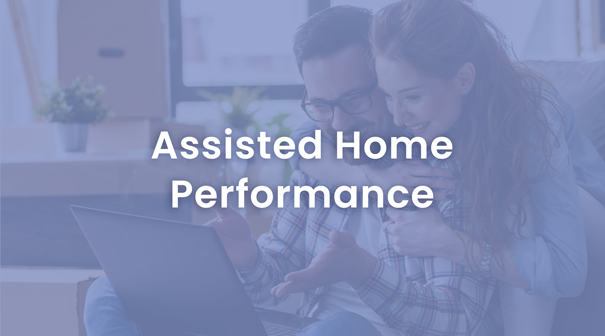 Assisted Home Performance